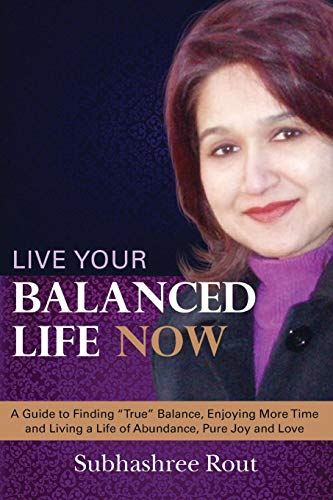 9781503012325: Live Your Balanced Life Now: A Guide to Finding True Balance, Enjoying More Time and Living a Life of Abundance, Pure Joy and Love