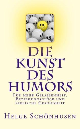 9781503013858: Die Kunst des Humors: Für mehr Gelassenheit, Beziehungsglück und seelische Gesundheit: Volume 1 (Eine Formel fürs Leben)