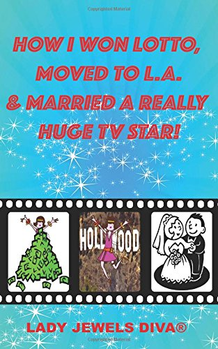 9781503023161: How I Won Lotto, Moved To L.A. & Married A Really Huge TV Star!