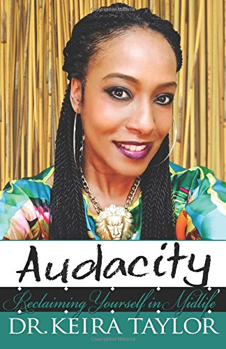 Audacity: Reclaiming Yourself In Midlife: Taylor, Dr Keira