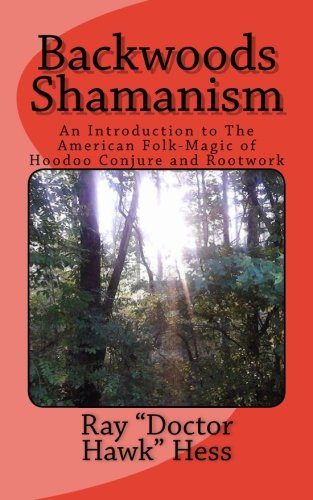 Backwoods Shamanism: An Introduction to the Old-Time: Hess, Ray Doctor