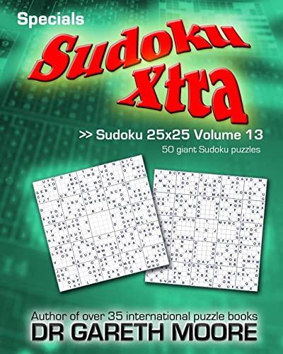 Sudoku 25x25 Volume 13: Sudoku Xtra Specials: Dr Gareth Moore