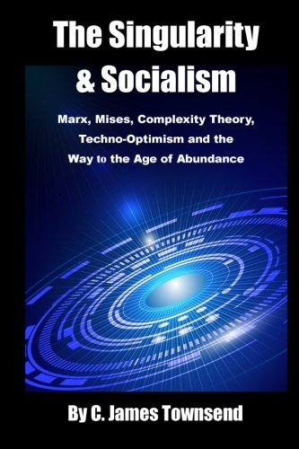 9781503034730: The Singularity and Socialism: Marx, Mises, Complexity Theory, Techno-Optimism and the Way to the Age of Abundance