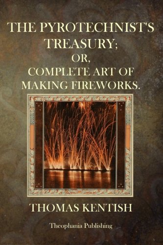 9781503036390: The Pyrotechnist's Treasury: Or,Complete Art Of Making Fireworks
