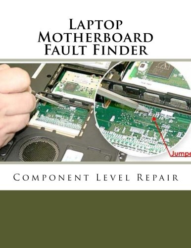 Laptop Motherboard Fault Finder 9781503039797 This is a fully comprehensive instructional course in getting into the business of repairing all makes of laptops. Chip-level Training w