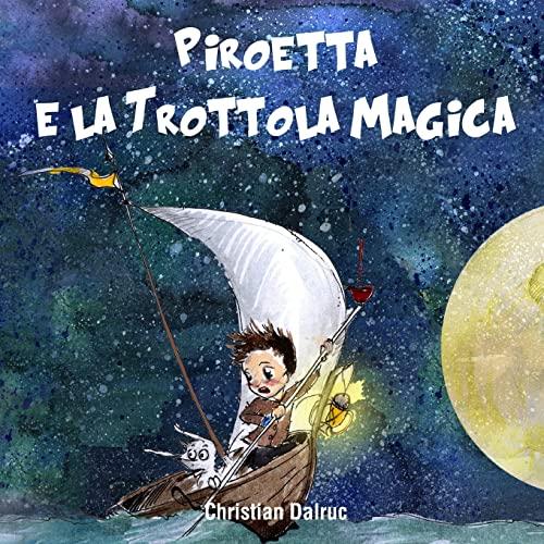 9781503045002: Piroetta e la Trottola Magica (Italian Edition)