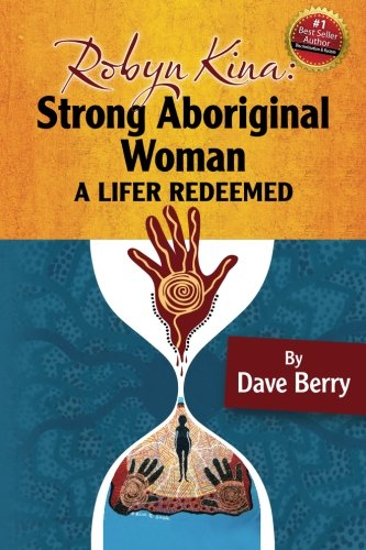 Robyn Kina, Strong Aboriginal Woman: A Lifer: Dave Berry