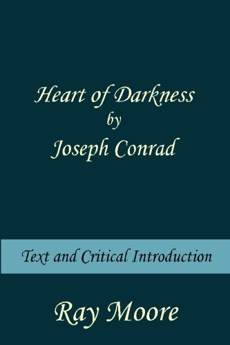 Heart of Darkness by Joseph Conrad: Text and Critical introduction (Volume 4): Moore M.A., Ray