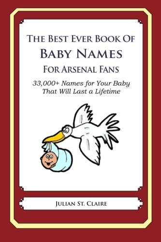 9781503055483: The Best Ever Book of Baby Names for Arsenal Fans: 33,000+ Names for Your Baby That Will Last a Lifetime