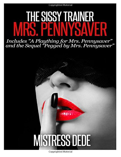9781503056831: The Sissy Trainer Mrs. Pennysaver (Mistress Dede Forced Feminization Stories Series)