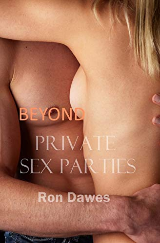 Beyond Private Sex Parties (Volume 2): Dawes, Ron