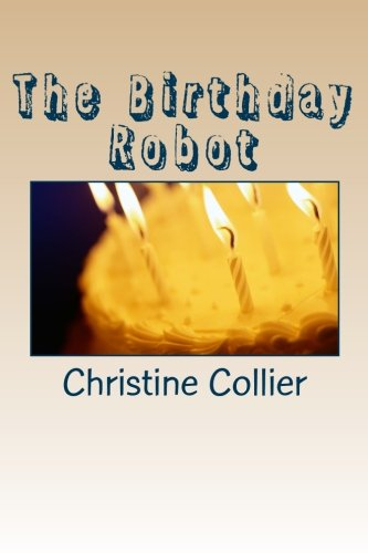 The Birthday Robot: Collier, Christine