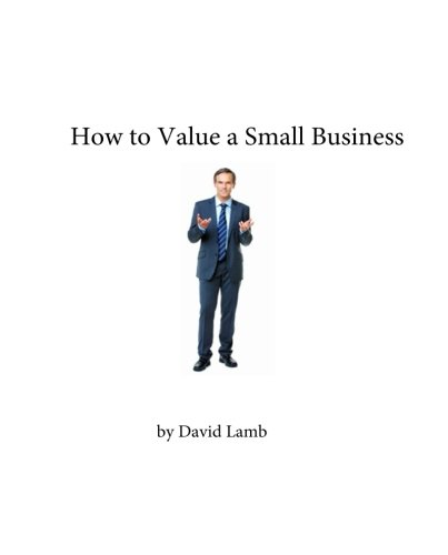 9781503062030: How to Value a Small Business: A practical guide to small businesses for accountants and valuation professionals