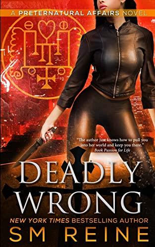 Deadly Wrong: An Urban Fantasy Novel (Preternatural Affairs) (Volume 5): S M Reine