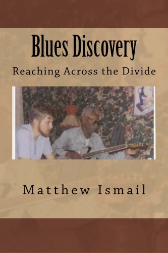 Blues Discovery: Reaching Across the Divide: Ismail, Matthew