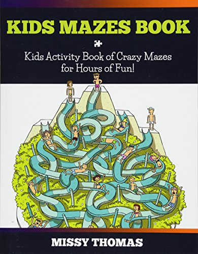 Kids Mazes Book: Kids Activity Book of Crazy Mazes for Hours of Fun!: Missy Thomas