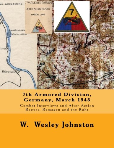 9781503071438: 7th Armored Division, Germany, March 1945: Combat Interviews and After Action Report, Remagen and the Ruhr