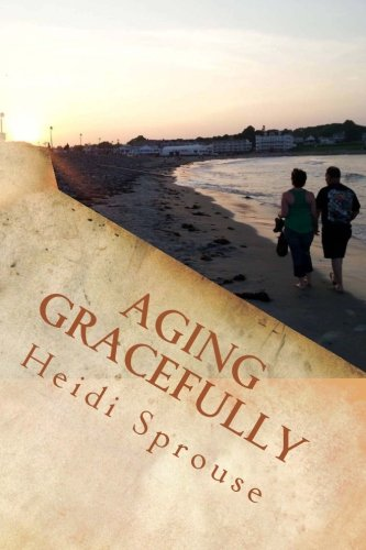Aging Gracefully: Book Three: The Cordial Creek Romances (Volume 3): Heidi C Sprouse