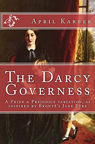 The Darcy Governess: Pride and Prejudice Variation: April Karber