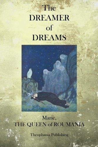The Dreamer of Dreams: Roumania, Marie The