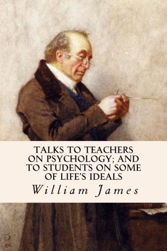 9781503082878: Talks To Teachers On Psychology; And To Students On Some Of Life's Ideals