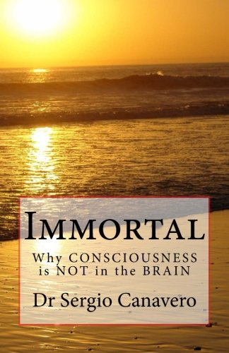 9781503085923: Immortal: Why CONSCIOUSNESS is NOT in the BRAIN