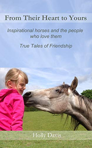 9781503086302: From Their Heart to Yours: Inspirational Horses and the People who Love Them