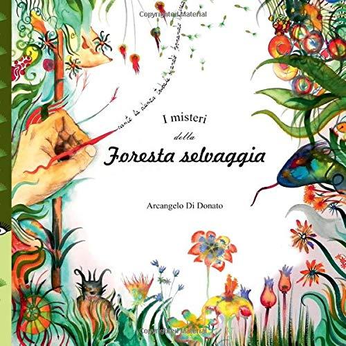 I misteri della foresta selvaggia: strabiliante, colorato,: Donato, Arcangelo Di