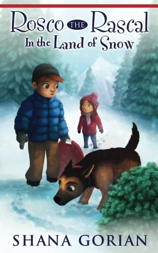 Rosco the Rascal In the Land of Snow: Shana Gorian