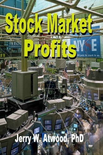 Stock Market Profits: How to start with a little and end up with a lot: Dr. Jerry W. Atwood