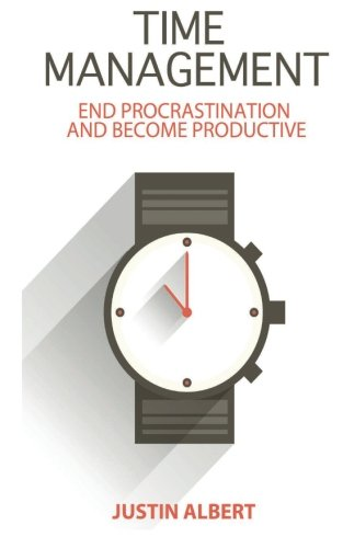 Time Management: End Procrastination and Become Productive: Be Productive and Stop Procrastination ...