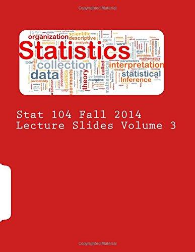 Stat 104 Fall 2014 Lecture Slides Volume 3: Parzen, Michael