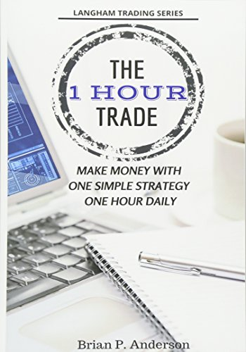 9781503095939: The 1 Hour Trade: Make Money With One Simple Strategy, One Hour Daily (Langham Trading)