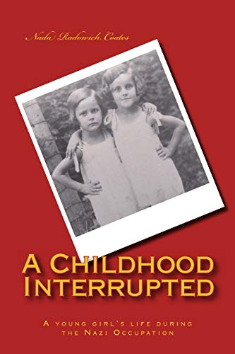 A Childhood Interrupted: A young girl's life during the Nazi Occupation: Nada Radowich Coates