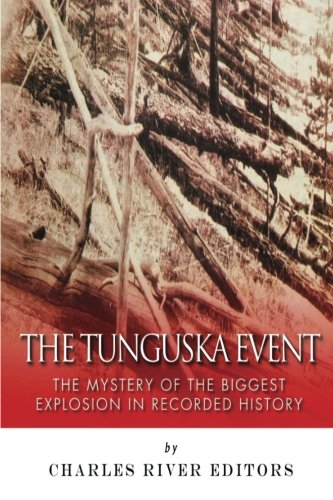 The Tunguska Event: The Mystery of the: Charles River Editors,
