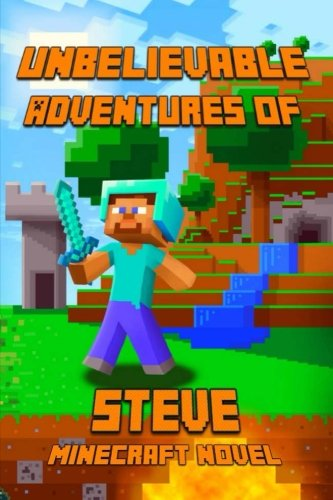 9781503108585: Unbelievable Adventures of Steven: A Novel About Minecraft: Marvelous Adventure Story of Steve. Steve's Minecraft Adventures Book Series. The Masterpiece for all Miencraft Fans! (Minecraft Novels)