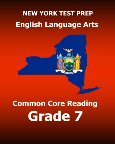 Download NEW YORK TEST PREP English Language Arts Common Core Reading Grade 7: Develops the Reading and Writing Skills Assessed on the New York Common Core ELA Test
