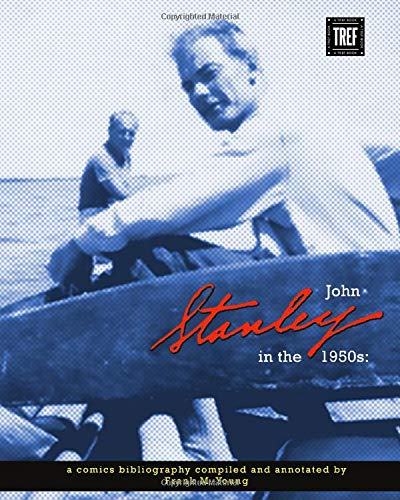 John Stanley in the 1950s: a Comics Bibliography: An Annotated Chronology, 1950-1960: Young, Frank ...