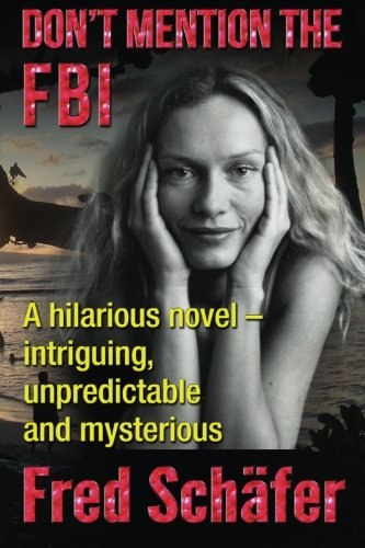 9781503118065: Don't Mention the FBI: A hilarious novel – intriguing, unpredictable and mysterious