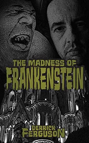 The Madness of Frankenstein: Ferguson, Derrick