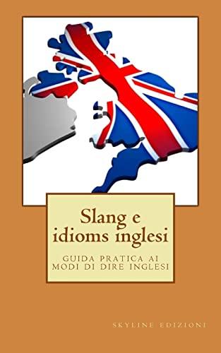 Slang e idioms inglesi: guida pratica ai: edizioni, skyline