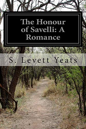 The Honour of Savelli: A Romance: Yeats, S. Levett