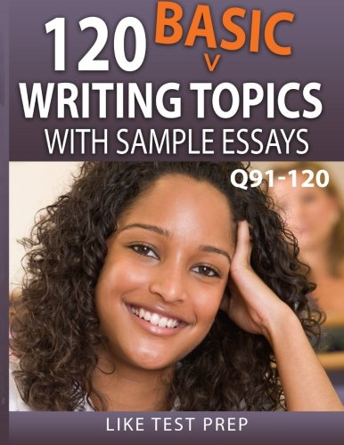 9781503134270: 120 Basic Writing Topics with Sample Essays Q91-120: 120 Basic Writing Topics 30 Day Pack 4 (Volume 4)
