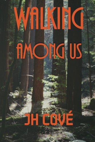 Walking Among Us: Sometimes the truth lies far beyond your safe little world.: Cove, J. H.