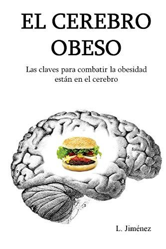 9781503139305: El cerebro obeso: Las claves para combatir la obesidad estan en el cerebro