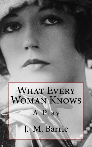 9781503139497: What Every Woman Knows: A Play (Timeless Classics)