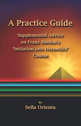 9781503143579: A Practice Guide: Supplemental Comments on Franz Bardon's Initiation into Hermetics Course