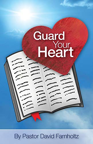 Guard Your Heart : A Timely Word: Farnholtz, David F.