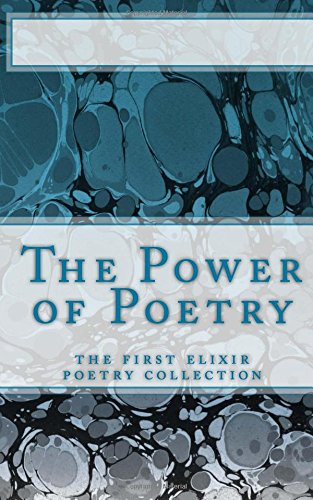 9781503152595: The Power of Poetry: The first Elixir Poetry collection (Elixir Poetry Collections) (Volume 1)