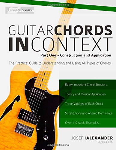 Guitar Chords in Context Part One: Construction and Application (Volume 1): Mr Joseph Alexander